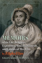 Memoirs of the Life, Religious Experience, Ministerial Travels, and Labours of Mrs. Elaw
