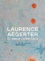 Laurence Aëgerter: Ici mieux qu'en face