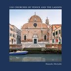 Alejandro Merizalde: 100 Churches of Venice and the Lagoon